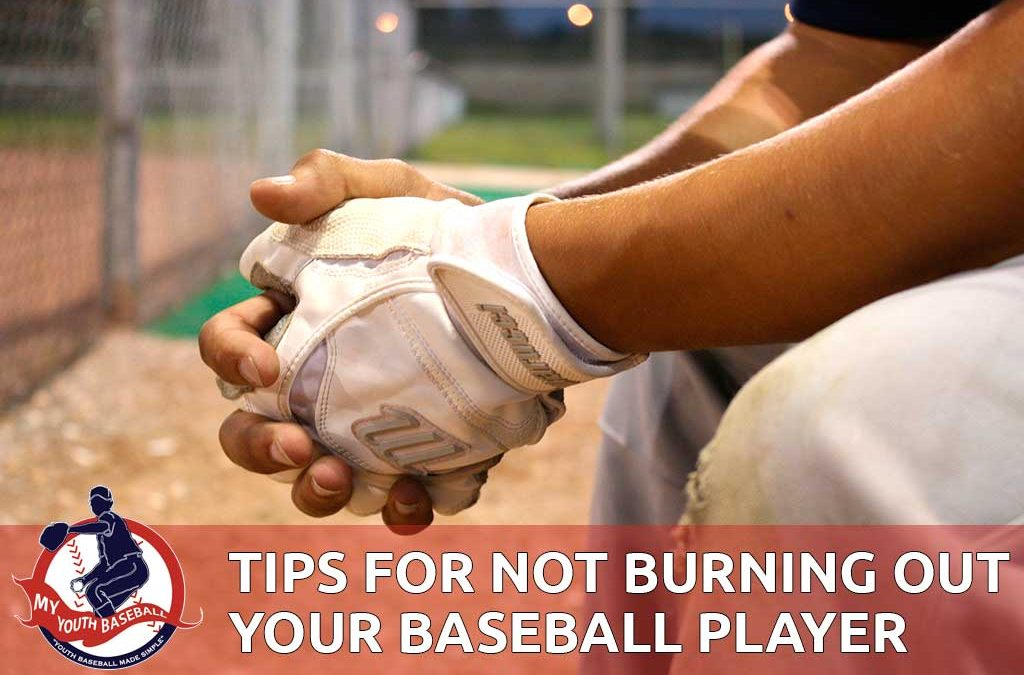 How to Avoid Burning Out Your Baseball Player