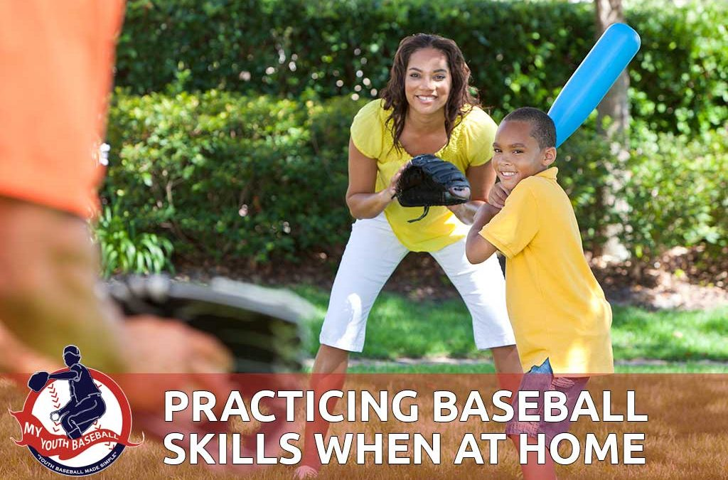 Practicing Baseball Skills at Home With Your Player